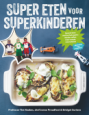 Super eten voor superkinderen - Tim Noakes, Jonno Proudfoot, Bridget Surtees